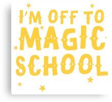 I'm off to MAGIC SCHOOL Canvas Print