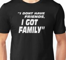 I Don't Have Friends I Got Family Unisex T-Shirt