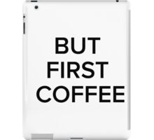 But first coffee iPad Case/Skin