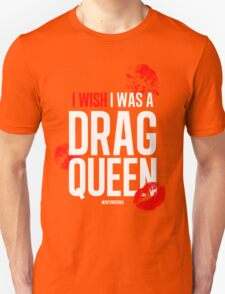 I wish I was a drag queen T-Shirt