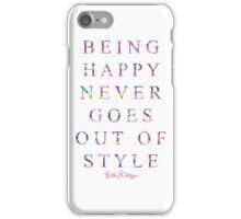 being happy never goes out of style iPhone Case/Skin
