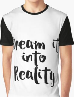 Dream it into Reality Graphic T-Shirt
