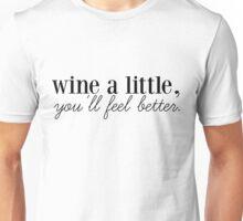 wine a little, you'll feel better. Unisex T-Shirt