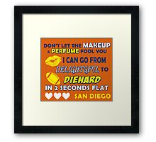 Don't let the make up and perfume fool you  Framed Print