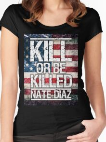 Nate Diaz. Kill or be killed Women's Fitted Scoop T-Shirt