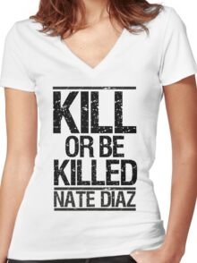 Nate Diaz. Kill or be Killed  Women's Fitted V-Neck T-Shirt