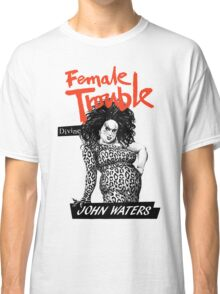 FEMALE TROUBLE - JOHN WATERS, DIVINE Classic T-Shirt