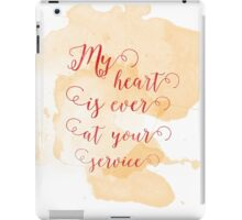 My heart is ever at your service iPad Case/Skin