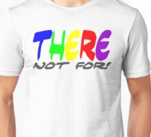 There not for Unisex T-Shirt