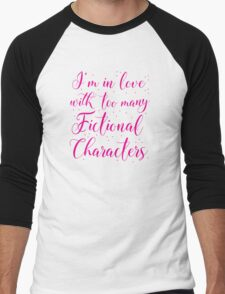 I'm in love with too many fictional characters (in pink) Men's Baseball ¾ T-Shirt