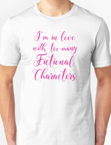 I'm in love with too many fictional characters (in pink) Unisex T-Shirt
