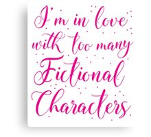 I'm in love with too many fictional characters (in pink) Canvas Print