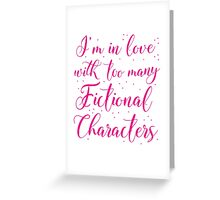 I'm in love with too many fictional characters (in pink) Greeting Card