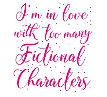 I'm in love with too many fictional characters (in pink) Photographic Print