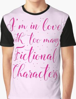 I'm in love with too many fictional characters (in pink) Graphic T-Shirt