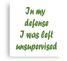 In my Defense left Unsupervised Fun Quote Canvas Print