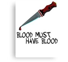 BLOOD MUST HAVE BLOOD Canvas Print