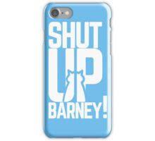 Shut Up Barney! iPhone Case/Skin