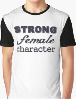 Strong Female Character Graphic T-Shirt