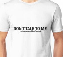 Eliza Taylor | Don't Talk To Me Unisex T-Shirt