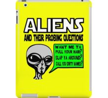 Funny Saying- Aliens Probing Questions iPad Case/Skin