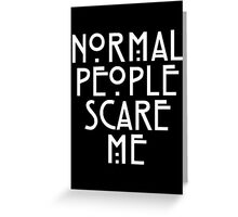 Normal People Scare Me - American Horror Story Greeting Card