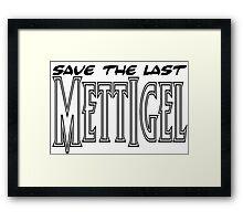 Save the last Mettigel Framed Print