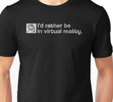 I'd Rather Be In Virtual Reality - White Dirty Unisex T-Shirt