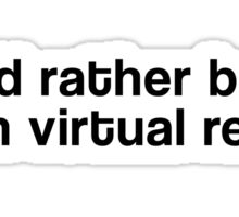 I'd Rather Be In Virtual Reality - Black Clean Sticker