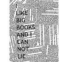 I Like Big Books And I Can Not Lie Photographic Print