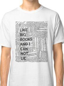 I Like Big Books And I Can Not Lie Classic T-Shirt