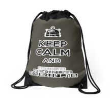 Keep Calm and  Exterminate! Drawstring Bag
