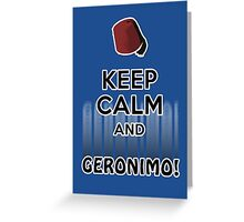 Keep Calm and Geronimo! Greeting Card