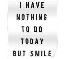 I have nothing to do today, but smile Poster