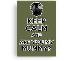 Keep Calm and Are You My Mummy? Canvas Print