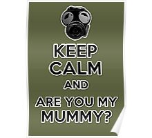 Keep Calm and Are You My Mummy? Poster