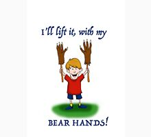 I'll lift it, with my bear hands! Unisex T-Shirt