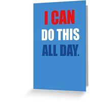 I Can Do This All Day. Greeting Card