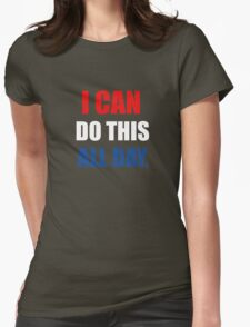 I Can Do This All Day. Womens Fitted T-Shirt