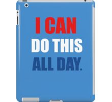 I Can Do This All Day. iPad Case/Skin