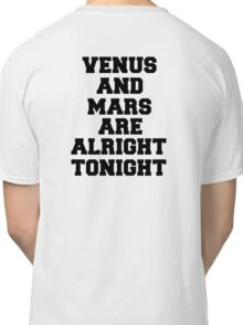 venus and mars are alright tonight Classic T-Shirt