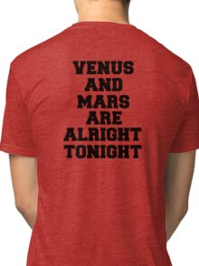 venus and mars are alright tonight Tri-blend T-Shirt