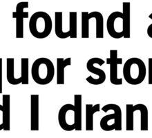 I Found A Liquor Store And I Drank It Sticker