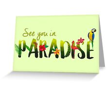 SEE YOU IN PARADISE (DESIGN NO. 1) Greeting Card