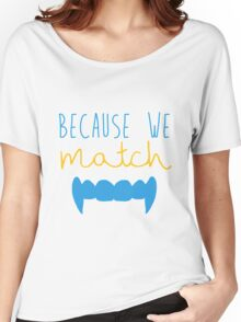 Because We Match (Vampire) Women's Relaxed Fit T-Shirt