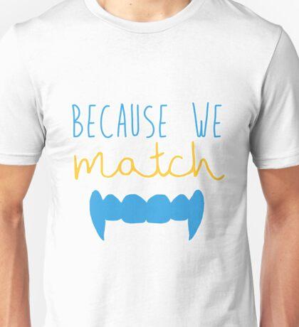 Because We Match (Vampire) Unisex T-Shirt