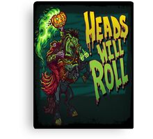 Heads Will Roll Canvas Print