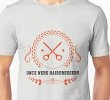 Once Were Hairdressers Unisex T-Shirt