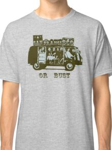 San Francisco or Bust! Classic T-Shirt