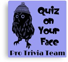 Quiz on Your Face Pro Trivia Team Canvas Print